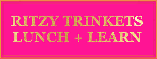 RITZY TRINKETS LUNCH AND LEARN