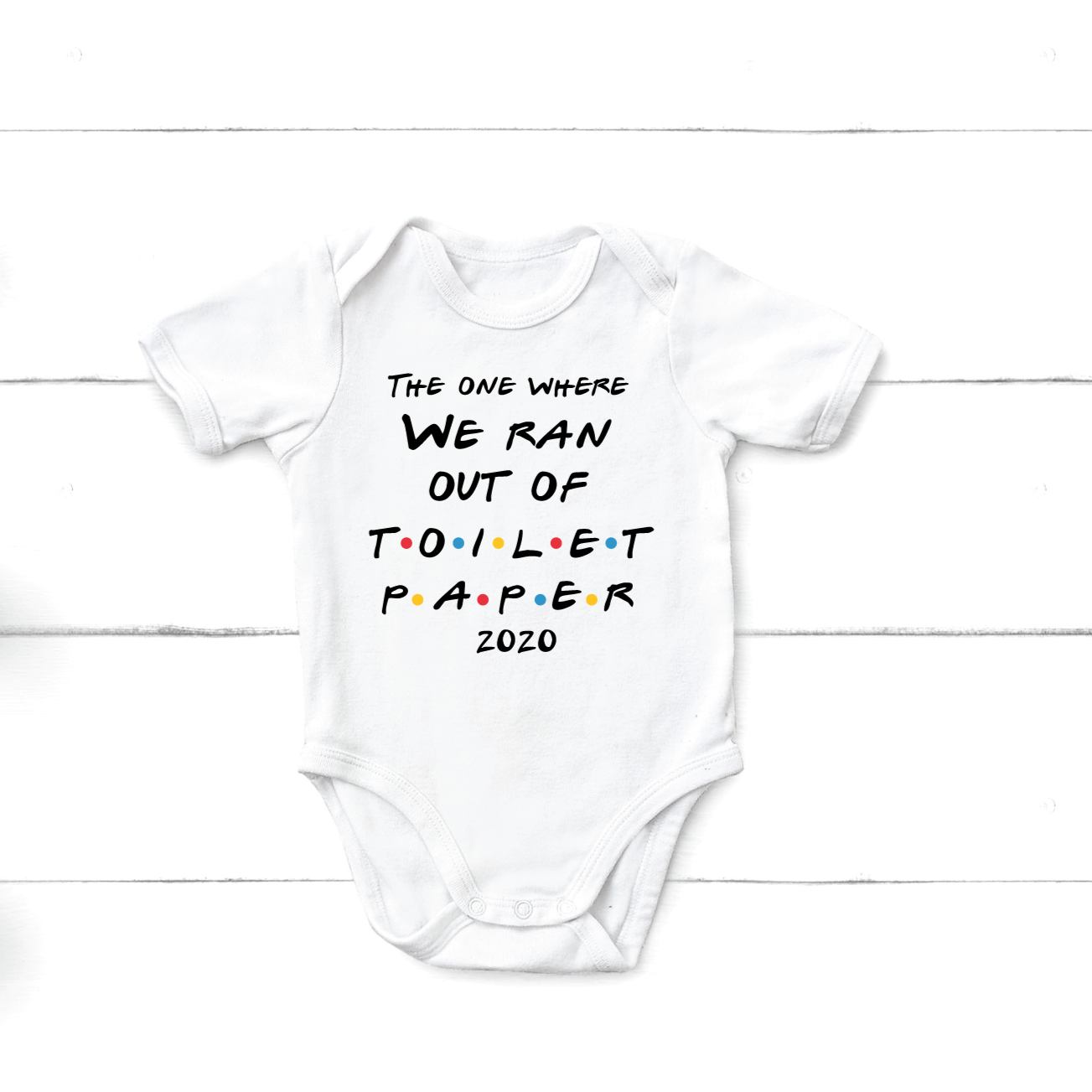 Friends Baby Onesie® - The one where we ran out of toilet paper quarantined - Happyism, Inc. Engraving
