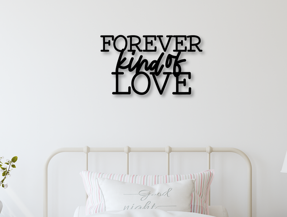 Forever Kind of Love Sign - Happyism, Inc.