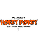 I Was Addicted To Hokey Pokey But I Turned Myself Around Tee