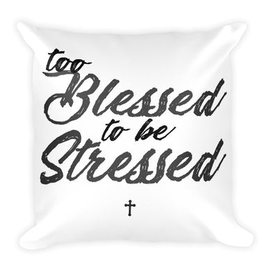 Too Blessed To Be Stressed Square Pillow