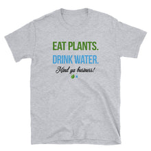 Eat Plants. Drink Water. Mind Ya Business Tee