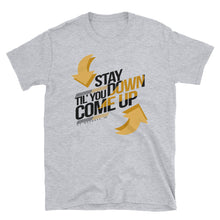Stay Down Til You Come Up Men & Womens Tee
