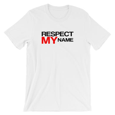 RESPECT MY NAME ...... Short-Sleeve Unisex T-Shirt