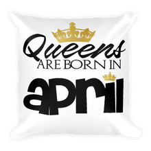 QUEENS ARE BORN IN APRIL Square Pillow