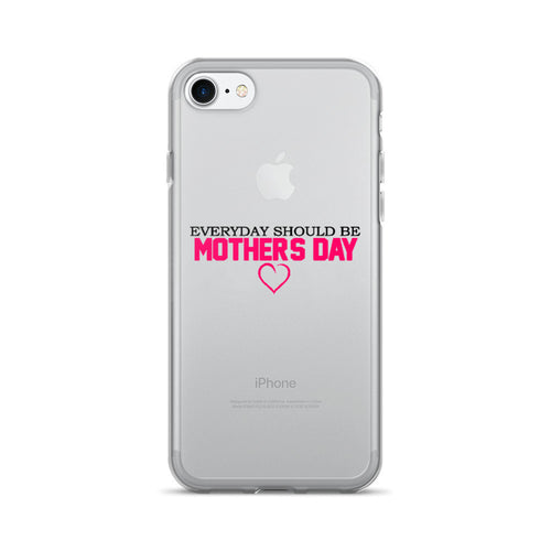 EVERYDAY SHOULD BE MOTHERS DAY iPhone 7/7 Plus Case