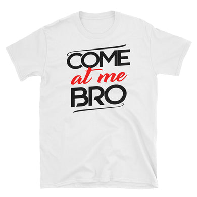 COME AT ME BRO Short-Sleeve Unisex T-Shirt