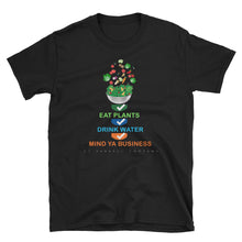 EAT PLANTS. DRINK WATER. MIND YA BUSINESS T-Shirt