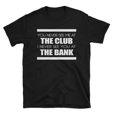 BANK OR THE CLUB Unisex T-Shirt