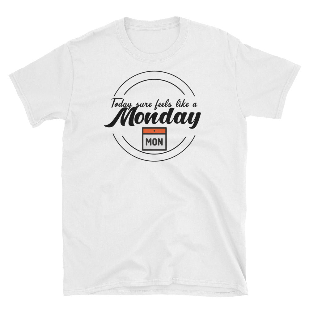 Feels Like A Monday Tee