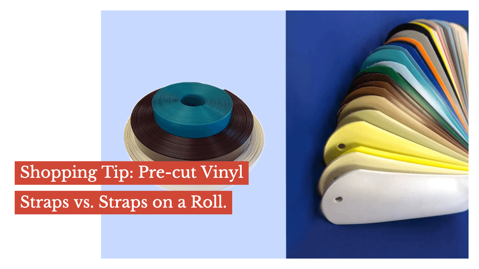 Shopping Tips: Pre-cut Vinyl Straps vs. Straps on a Roll.