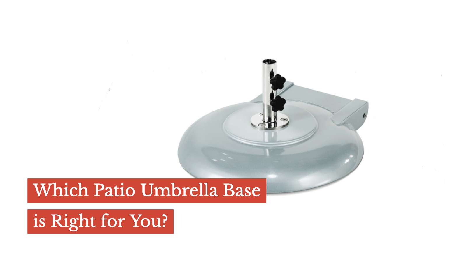 Which Patio Umbrella Base is Right for You?