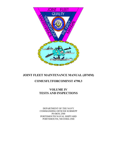 COMUSFLTFORCOMINST 4790.3, VOLUME IV (REVISION-D), JOINT FLEET MAINTENANCE MANUAL VOLUME IV TESTS AND INSPECTIONS JFMM