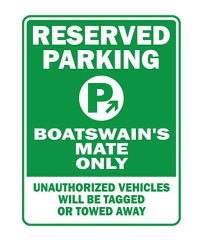 RESERVED PARKING BOATSWAIN'S MATE ONLY ALL OTHERS WILL BE TAGGED OR TOWED AWAY GREEN SIGN