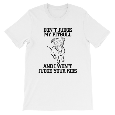 Don't Judge My Pitbull Unisex short sleeve t-shirt.