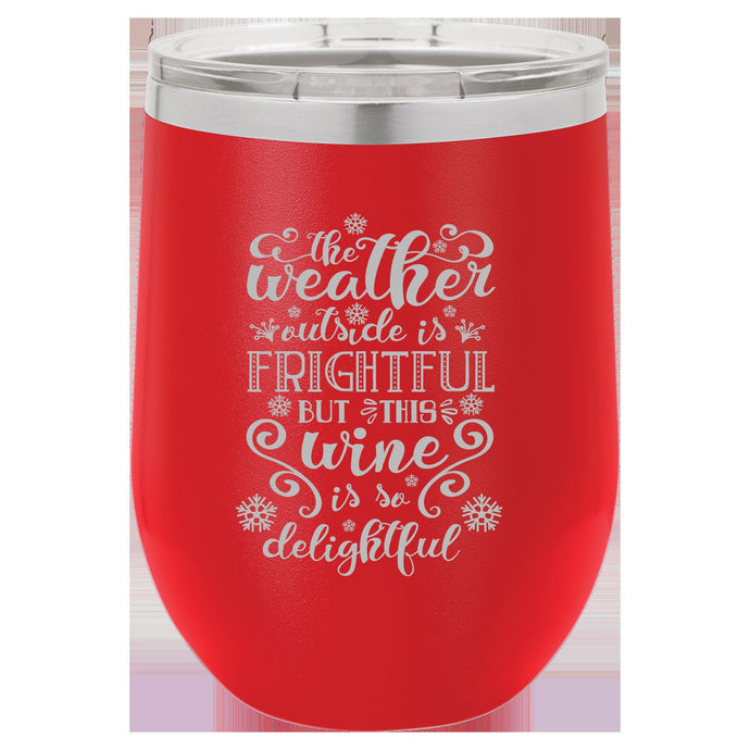 The Weather Outside is Frightful but the Wine is So Delightful Wine Tumbler