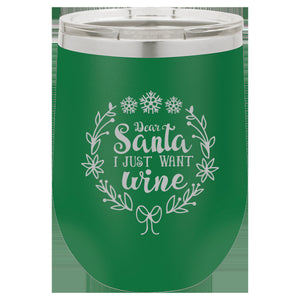 Dear Santa I Just Want Wine Tumbler