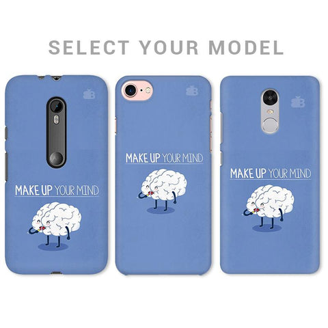 Make up Mind Phone Cover