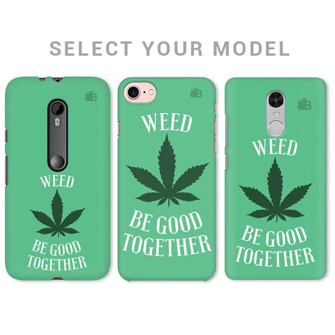 Weed be good Together Phone Cover