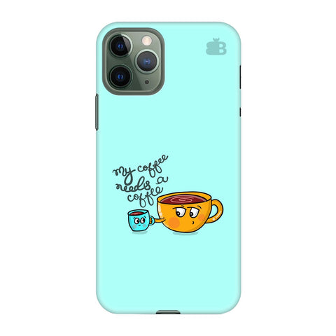 Coffee Needs Coffee Apple Iphone 11 Pro Cover
