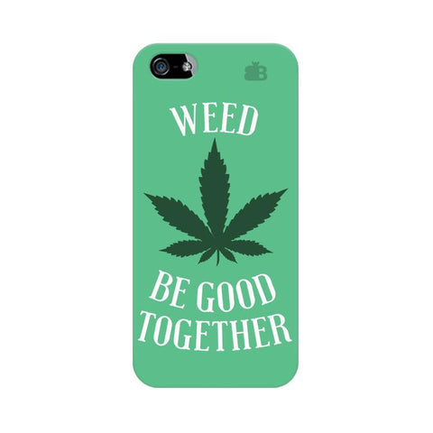 Weed be good Together Apple iPhone 5 Phone Cover