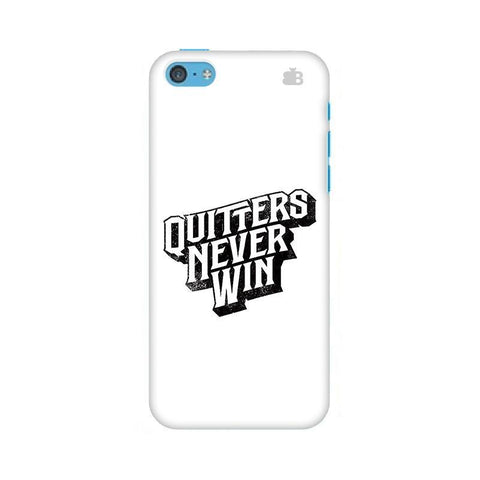 Quitters Never Win Apple iPhone 5c Phone Cover