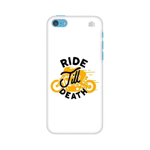 Ride Till Death Apple iPhone 5c Phone Cover
