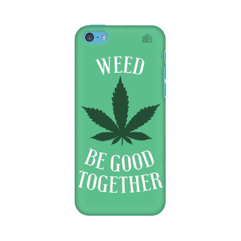 Weed be good Together Apple iPhone 5c Phone Cover
