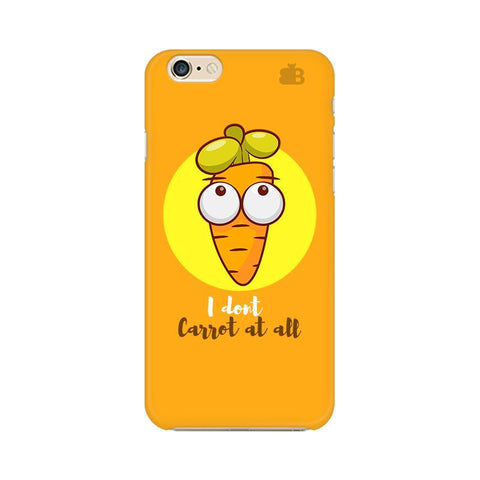 I Dont Carrot Apple iPhone 6 Phone Cover