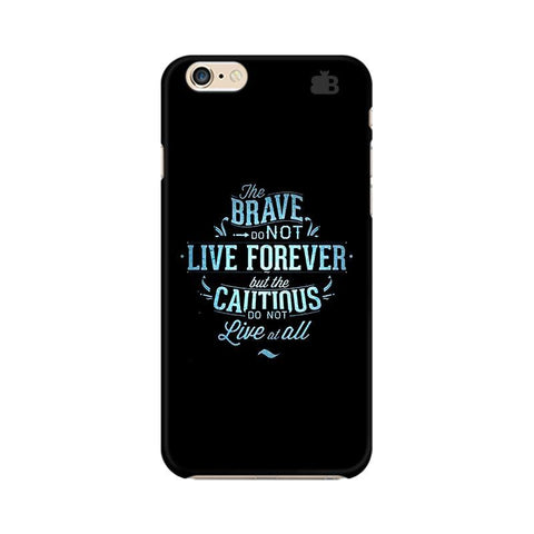 Live Forever Apple iPhone 6 Phone Cover
