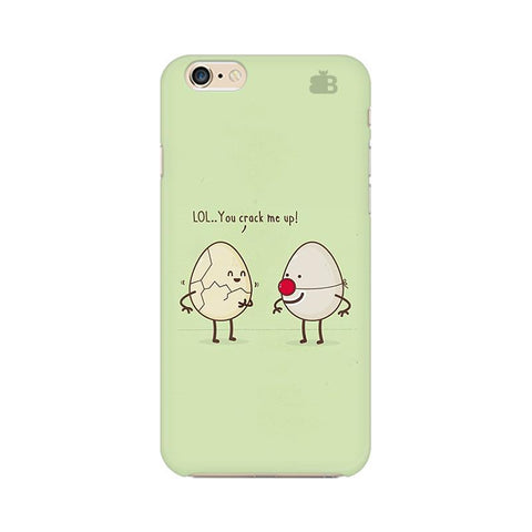 You Crack me up Apple iPhone 6 Phone Cover