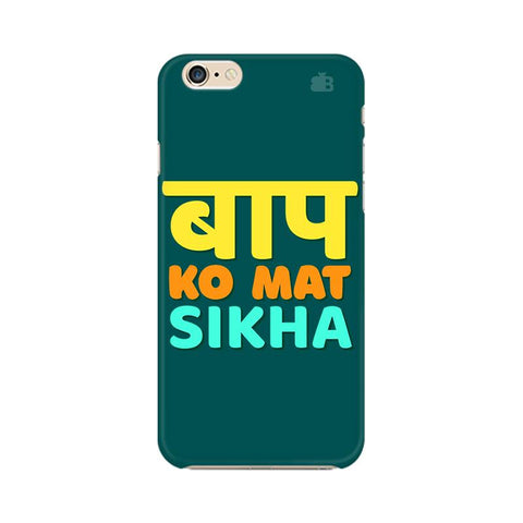 Baap ko mat Sikha Apple iPhone 6 Plus Cover
