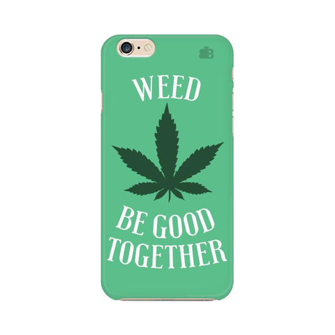 Weed be good Together Apple iPhone 6 Plus Phone Cover