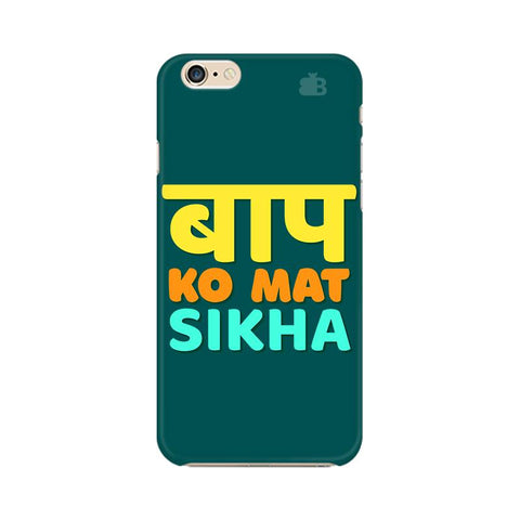 Baap ko mat Sikha Apple iPhone 6s Plus Cover