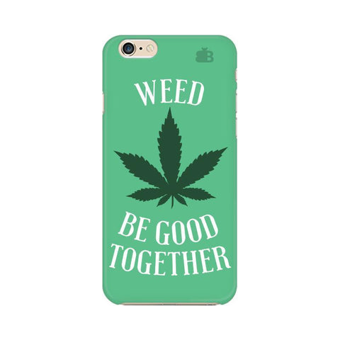 Weed be good Together Apple iPhone 6s Plus Phone Cover