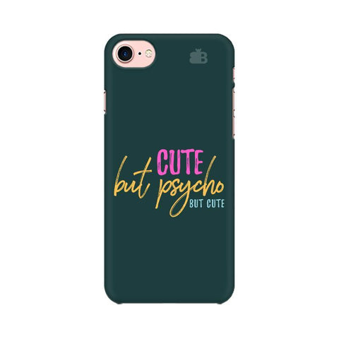 Cute but Psycho Apple iPhone 7 Phone Cover