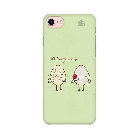 You Crack me up Apple iPhone 7 Phone Cover