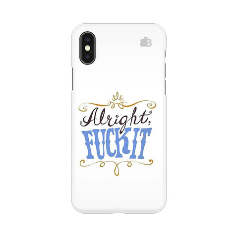 Alright Fuck It Apple iPhone X Phone Cover