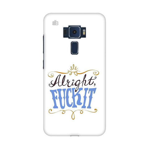 Alright Fuck It Asus Zenfone 3 Phone Cover