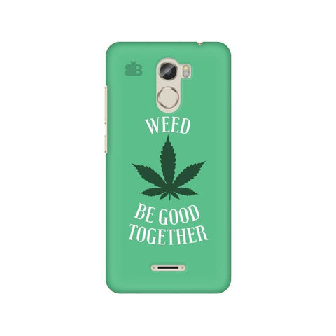 Weed be good Together Gionee X1 Phone Cover