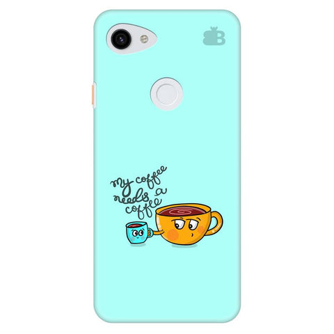 Coffee Needs Coffee Google Pixel 3A Xl Cover