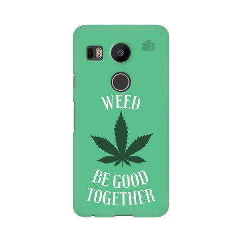 Weed be good Together Google Nexus 5X Phone Cover