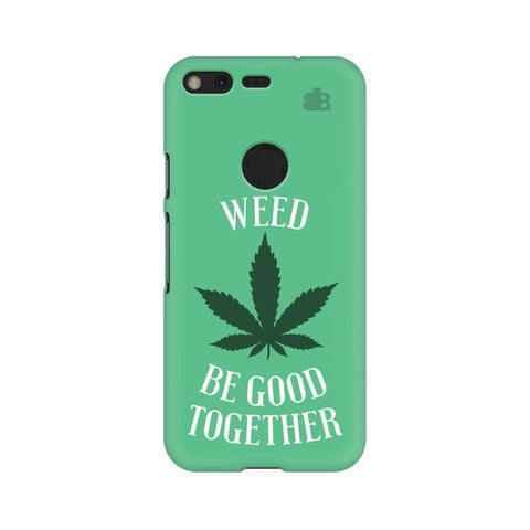 Weed be good Together Google Pixel Phone Cover