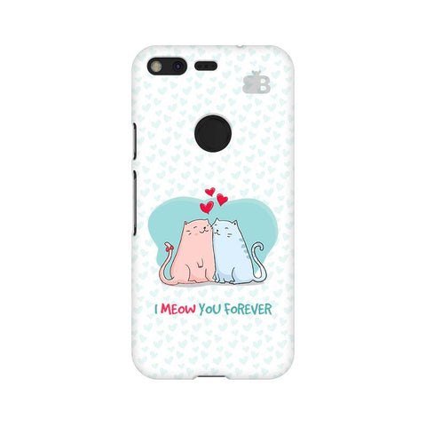 Meow You Forever Google Pixel XL Phone Cover