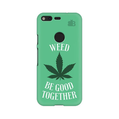 Weed be good Together Google Pixel XL Phone Cover