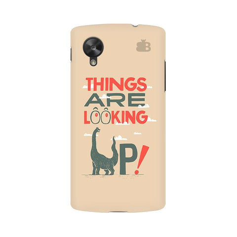 Things are looking Up Google  Nexus 5 Phone Cover