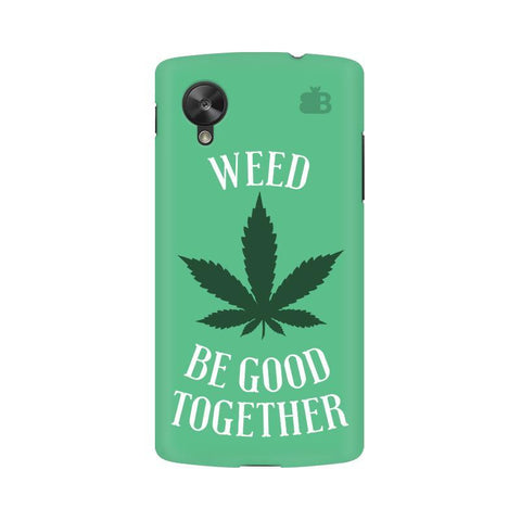 Weed be good Together Google  Nexus 5 Phone Cover