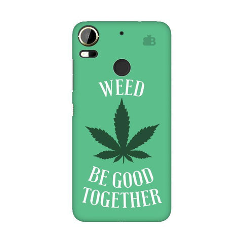 Weed be good Together HTC 10 Pro Phone Cover