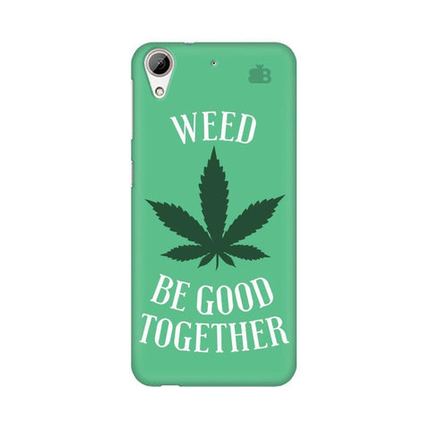 Weed be good Together HTC Desire 626 Phone Cover