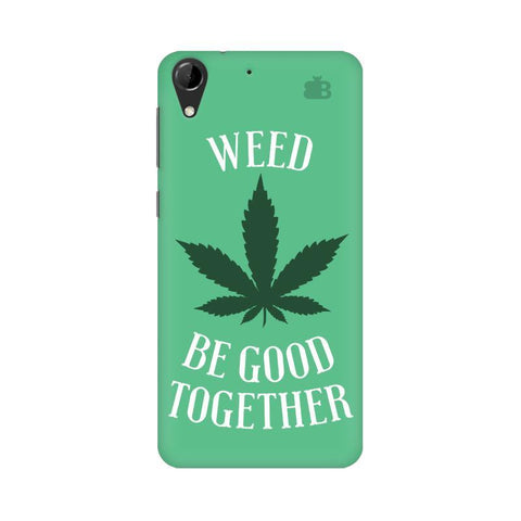 Weed be good Together HTC Desire 728 Phone Cover